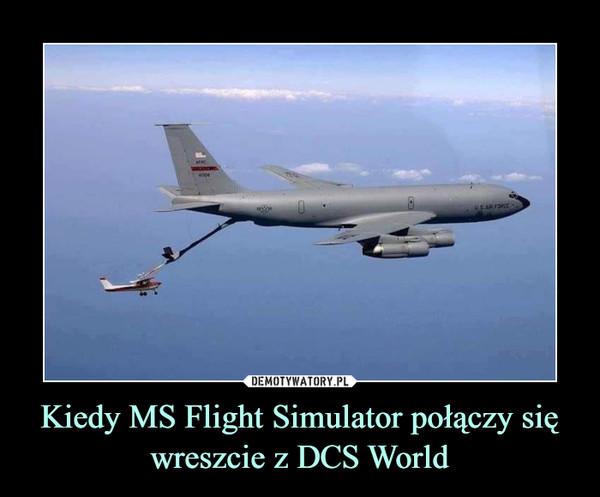 Kiedy MS Flight Simulator połączy się wreszcie z DCS World –