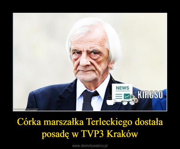 Córka marszałka Terleckiego dostała posadę w TVP3 Kraków –