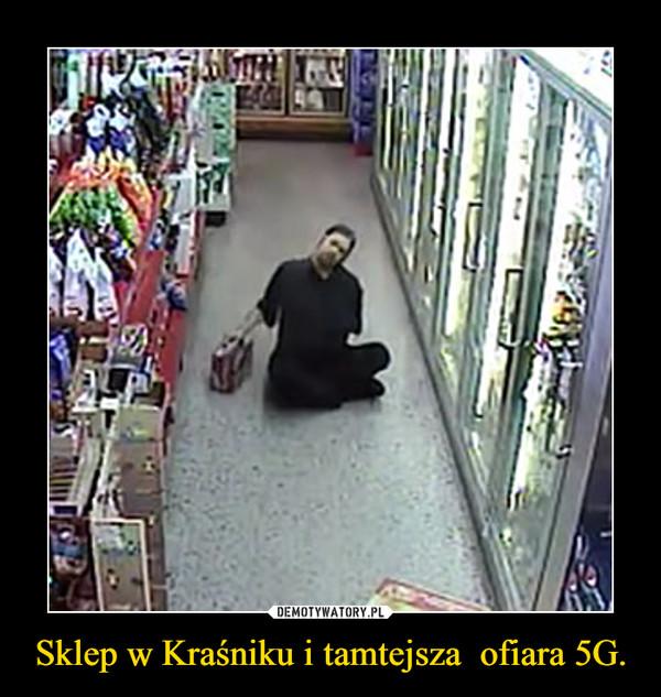 Sklep w Kraśniku i tamtejsza  ofiara 5G. –