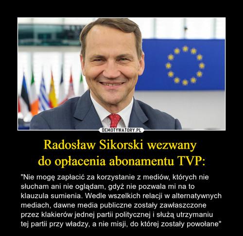 Radosław Sikorski wezwany  do opłacenia abonamentu TVP:
