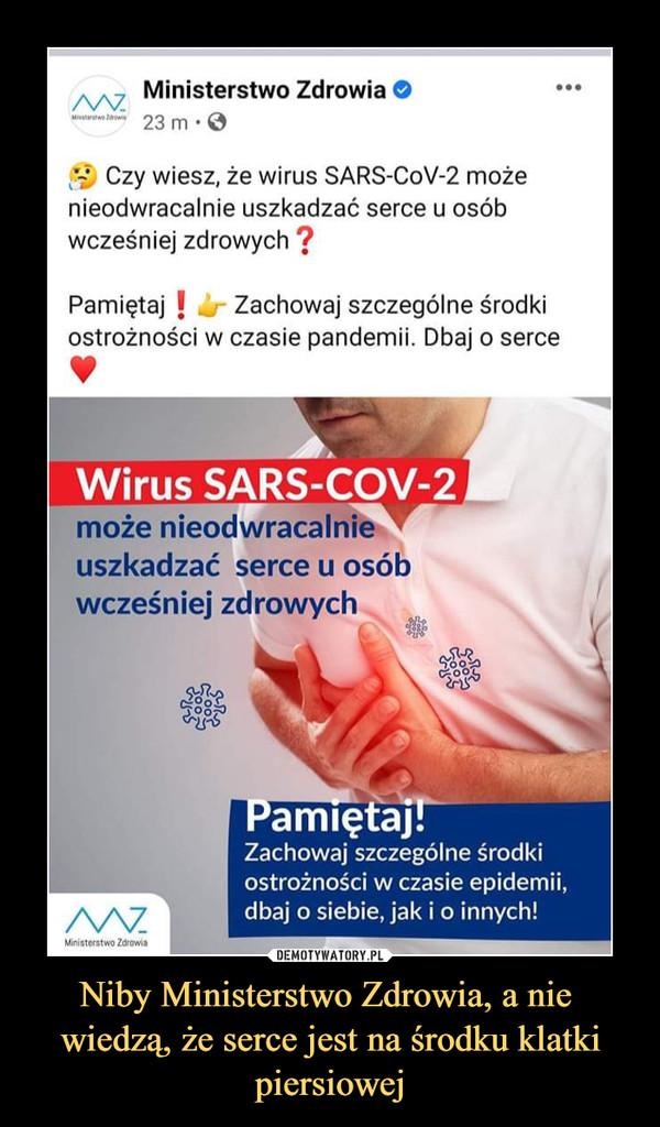 Niby Ministerstwo Zdrowia, a nie wiedzą, że serce jest na środku klatki piersiowej –