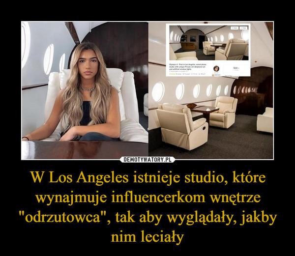 """W Los Angeles istnieje studio, które wynajmuje influencerkom wnętrze """"odrzutowca"""", tak aby wyglądały, jakby nim leciały –"""