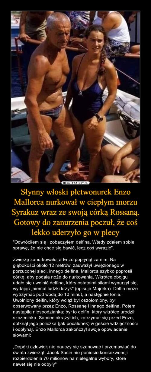 Słynny włoski płetwonurek Enzo Mallorca nurkował w ciepłym morzu Syrakuz wraz ze swoją córką Rossaną. Gotowy do zanurzenia poczuł, że coś lekko uderzyło go w plecy