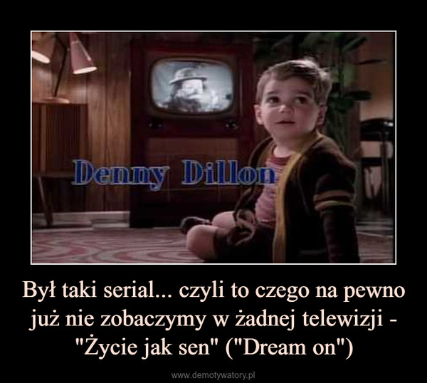 """Był taki serial... czyli to czego na pewno już nie zobaczymy w żadnej telewizji - """"Życie jak sen"""" (""""Dream on"""") –"""
