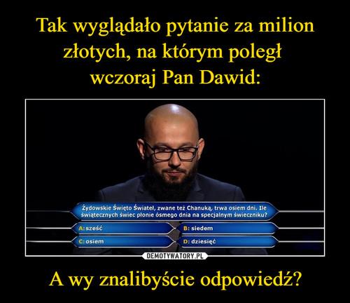 Tak wyglądało pytanie za milion złotych, na którym poległ  wczoraj Pan Dawid: A wy znalibyście odpowiedź?