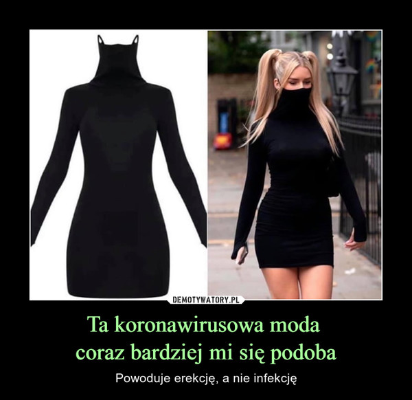 Ta koronawirusowa moda coraz bardziej mi się podoba – Powoduje erekcję, a nie infekcję