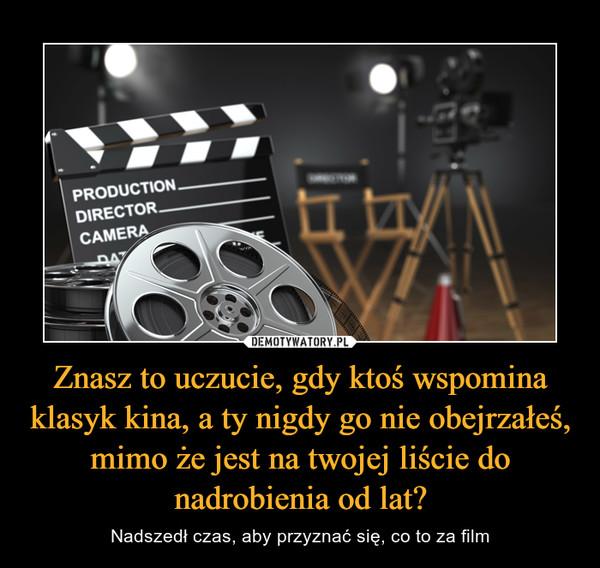 Znasz to uczucie, gdy ktoś wspomina klasyk kina, a ty nigdy go nie obejrzałeś, mimo że jest na twojej liście do nadrobienia od lat? – Nadszedł czas, aby przyznać się, co to za film