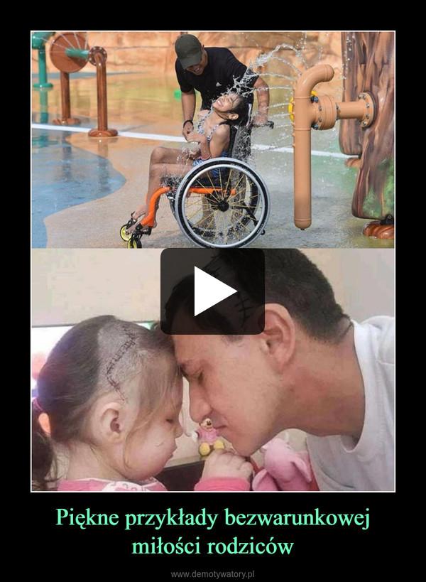 Piękne przykłady bezwarunkowej miłości rodziców –