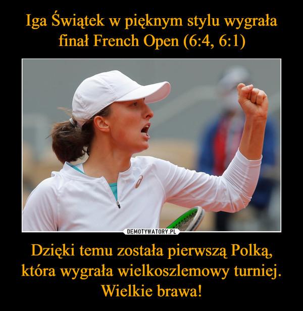 Dzięki temu została pierwszą Polką,która wygrała wielkoszlemowy turniej.Wielkie brawa! –