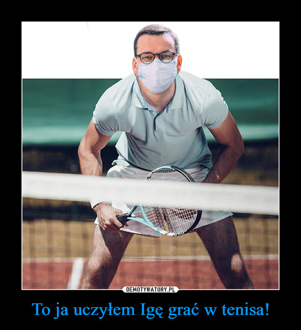 To ja uczyłem Igę grać w tenisa! –