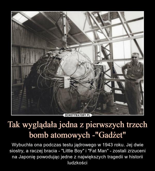"""Tak wyglądała jedna z pierwszych trzech bomb atomowych -""""Gadżet"""""""
