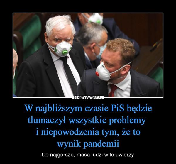 W najbliższym czasie PiS będzie tłumaczył wszystkie problemy i niepowodzenia tym, że towynik pandemii – Co najgorsze, masa ludzi w to uwierzy