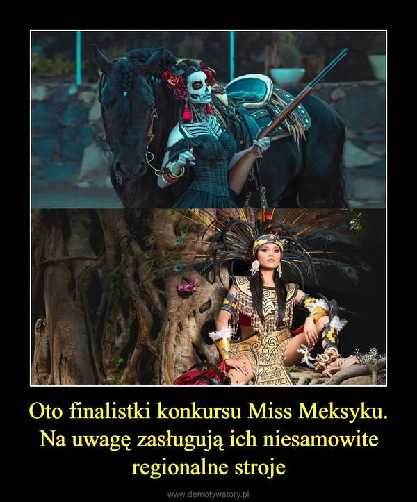 Oto finalistki konkursu Miss Meksyku. Na uwagę zasługują ich niesamowite regionalne stroje –