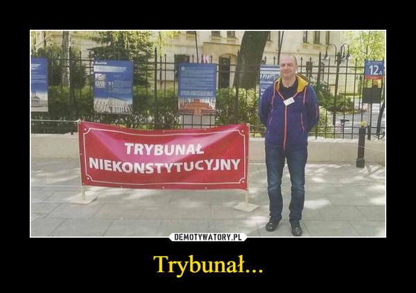 Trybunał... –