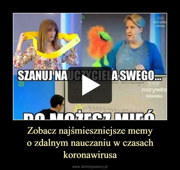 Zobacz najśmieszniejsze memyo zdalnym nauczaniu w czasach koronawirusa –