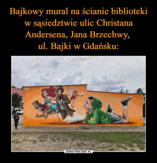Bajkowy mural na ścianie biblioteki w sąsiedztwie ulic Christana Andersena, Jana Brzechwy,  ul. Bajki w Gdańsku: