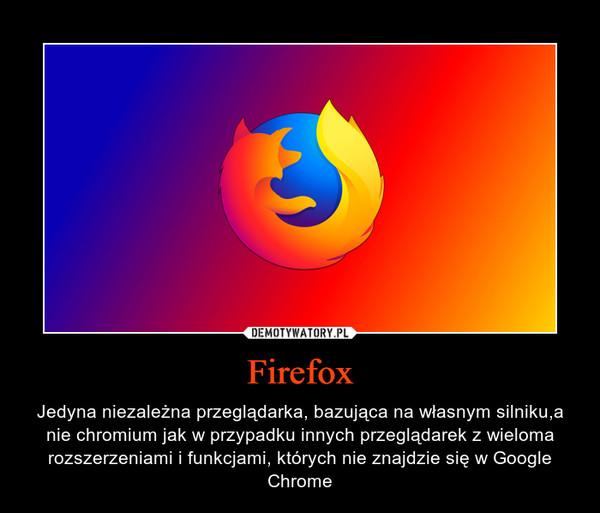 Firefox – Jedyna niezależna przeglądarka, bazująca na własnym silniku,a nie chromium jak w przypadku innych przeglądarek z wieloma rozszerzeniami i funkcjami, których nie znajdzie się w Google Chrome