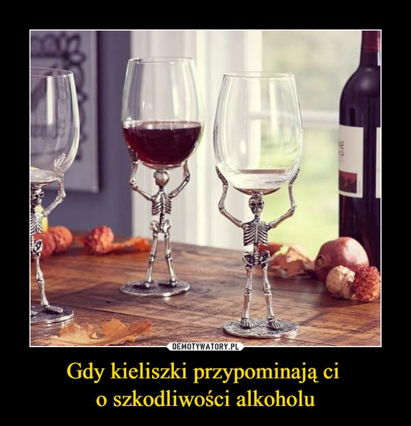 Gdy kieliszki przypominają ci o szkodliwości alkoholu –