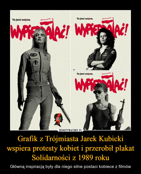 Grafik z Trójmiasta Jarek Kubicki wspiera protesty kobiet i przerobił plakat Solidarności z 1989 roku – Główną inspiracją były dla niego silne postaci kobiece z filmów