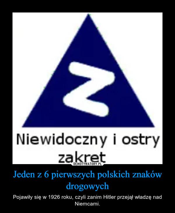 Jeden z 6 pierwszych polskich znaków drogowych – Pojawiły się w 1926 roku, czyli zanim Hitler przejął władzę nad Niemcami.