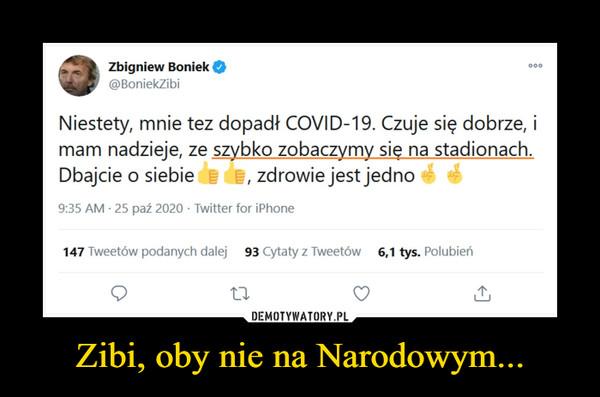 Zibi, oby nie na Narodowym... –