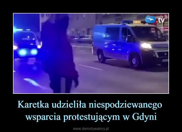 Karetka udzieliła niespodziewanego wsparcia protestującym w Gdyni –