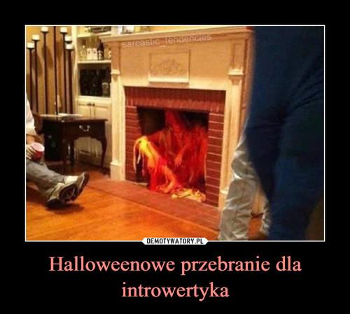 Halloweenowe przebranie dla introwertyka