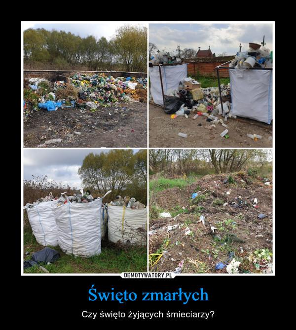 Święto zmarłych – Czy święto żyjących śmieciarzy?