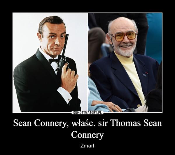 Sean Connery, właśc. sir Thomas Sean Connery – Zmarł