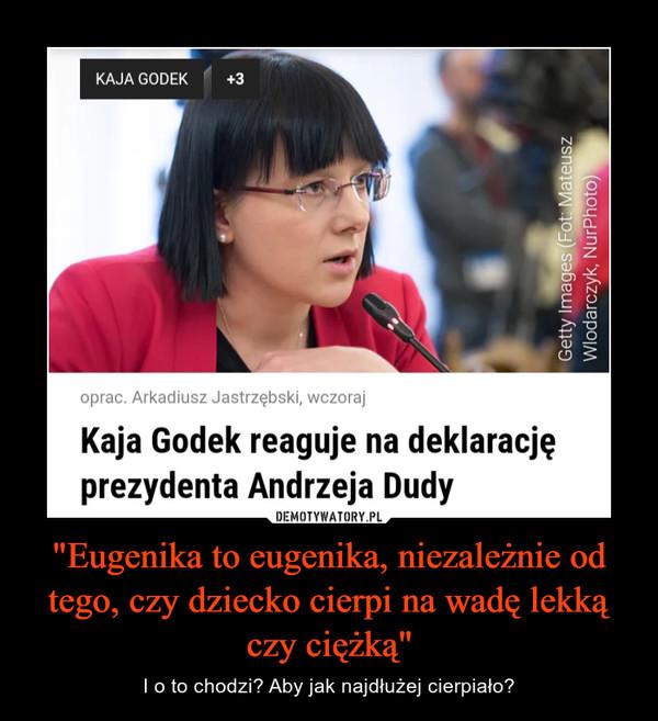 """""""Eugenika to eugenika, niezależnie od tego, czy dziecko cierpi na wadę lekką czy ciężką"""" – I o to chodzi? Aby jak najdłużej cierpiało? Kaja Godek reaguje na deklarację prezydenta Andrzeja Dudy"""