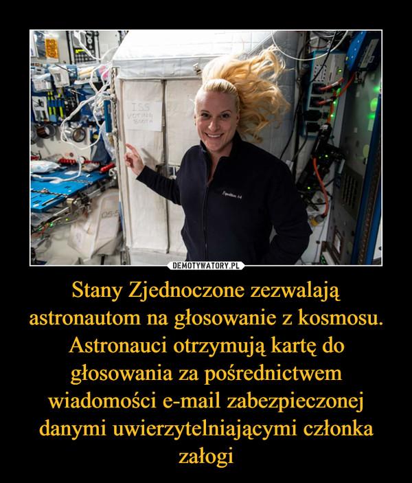 Stany Zjednoczone zezwalają astronautom na głosowanie z kosmosu. Astronauci otrzymują kartę do głosowania za pośrednictwem wiadomości e-mail zabezpieczonej danymi uwierzytelniającymi członka załogi –