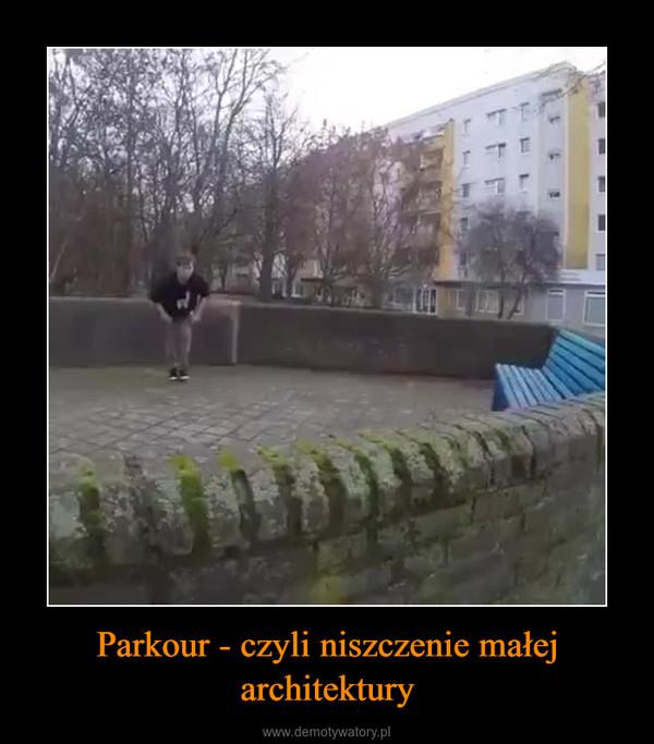 Parkour - czyli niszczenie małej architektury –