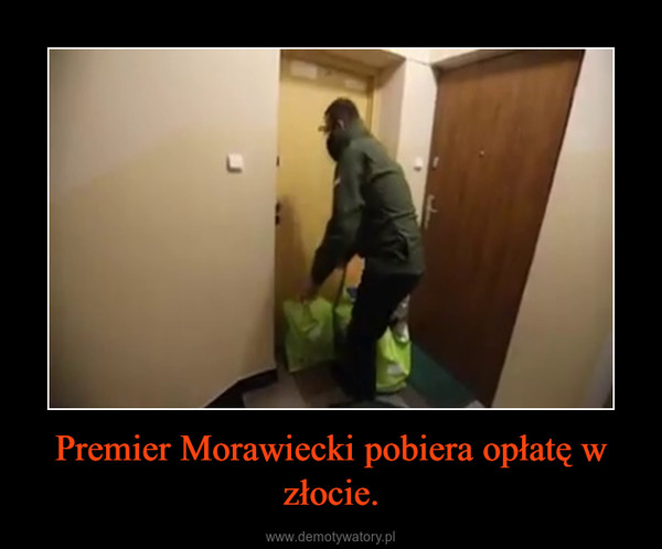 Premier Morawiecki pobiera opłatę w złocie. –