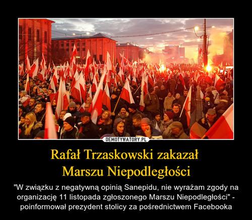Rafał Trzaskowski zakazał  Marszu Niepodległości