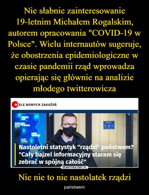 """Nie słabnie zainteresowanie 19-letnim Michałem Rogalskim, autorem opracowania """"COVID-19 w Polsce"""". Wielu internautów sugeruje, że obostrzenia epidemiologiczne w czasie pandemii rząd wprowadza opierając się głównie na analizie młodego twitterowicza Nie nie to nie nastolatek rządzi"""