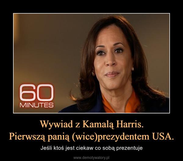 Wywiad z Kamalą Harris.Pierwszą panią (wice)prezydentem USA. – Jeśli ktoś jest ciekaw co sobą prezentuje