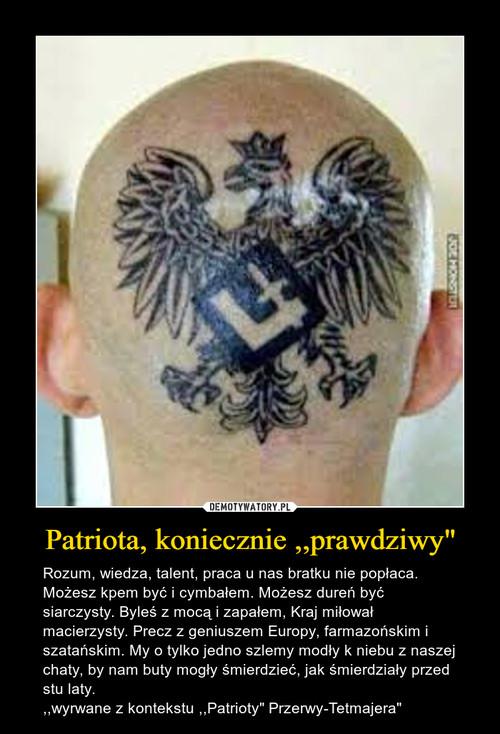 """Patriota, koniecznie ,,prawdziwy"""""""