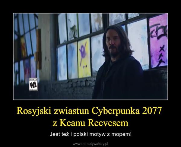 Rosyjski zwiastun Cyberpunka 2077 z Keanu Reevesem – Jest też i polski motyw z mopem!