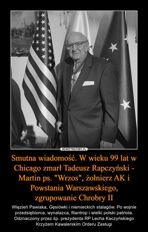 """Smutna wiadomość. W wieku 99 lat w Chicago zmarł Tadeusz Rapczyński - Martin ps. """"Wrzos"""", żołnierz AK i Powstania Warszawskiego, zgrupowanie Chrobry II"""