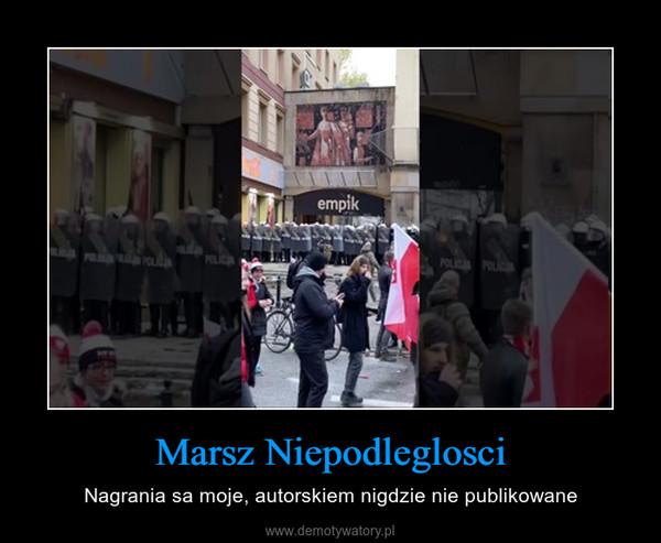 Marsz Niepodleglosci – Nagrania sa moje, autorskiem nigdzie nie publikowane