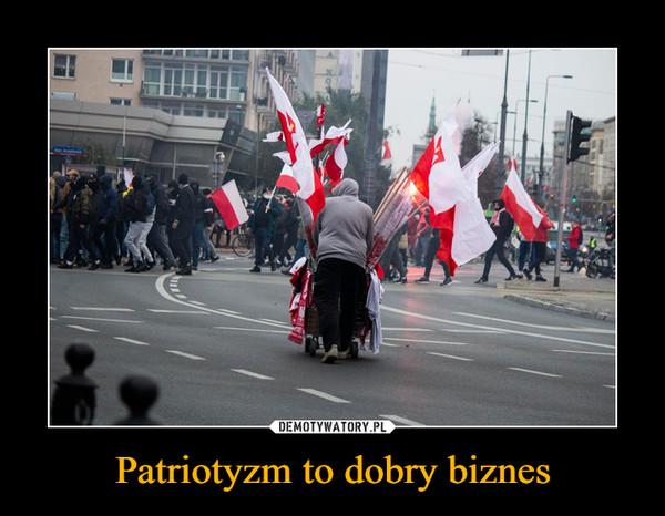 Patriotyzm to dobry biznes –