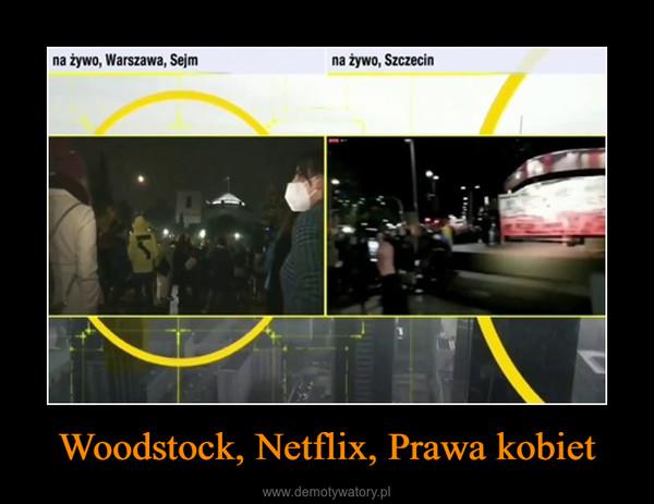 Woodstock, Netflix, Prawa kobiet –