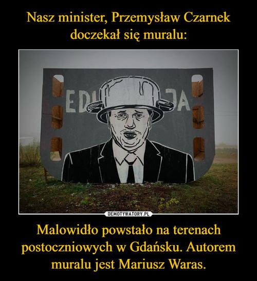 Nasz minister, Przemysław Czarnek doczekał się muralu: Malowidło powstało na terenach postoczniowych w Gdańsku. Autorem muralu jest Mariusz Waras.