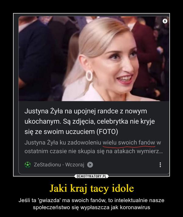 Jaki kraj tacy idole – Jeśli ta 'gwiazda' ma swoich fanów, to intelektualnie nasze społeczeństwo się wypłaszcza jak koronawirus
