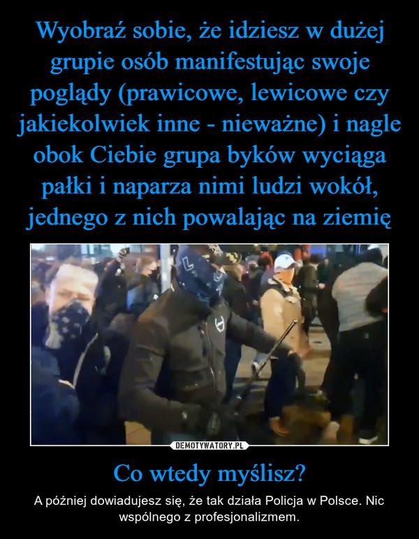 Co wtedy myślisz? – A później dowiadujesz się, że tak działa Policja w Polsce. Nic wspólnego z profesjonalizmem.