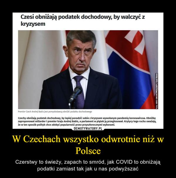 W Czechach wszystko odwrotnie niż w Polsce – Czerstwy to świeży, zapach to smród, jak COVID to obniżają podatki zamiast tak jak u nas podwyższać Czesi obniżają podatek dochodowy, by walczyć z kryzysem