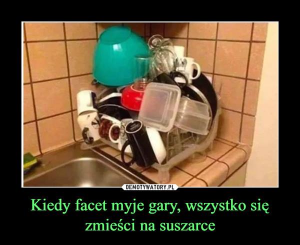 Kiedy facet myje gary, wszystko się zmieści na suszarce –