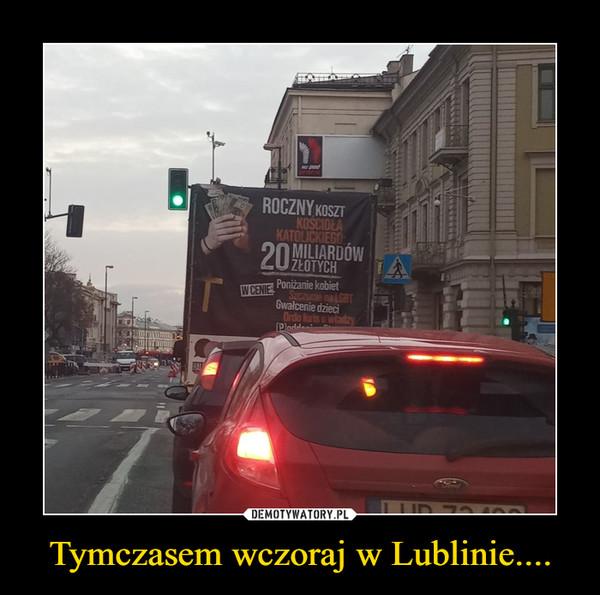 Tymczasem wczoraj w Lublinie.... –