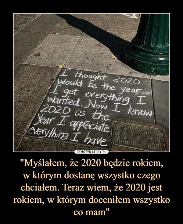 """""""Myślałem, że 2020 będzie rokiem,w którym dostanę wszystko czego chciałem. Teraz wiem, że 2020 jest rokiem, w którym doceniłem wszystko co mam"""" –"""
