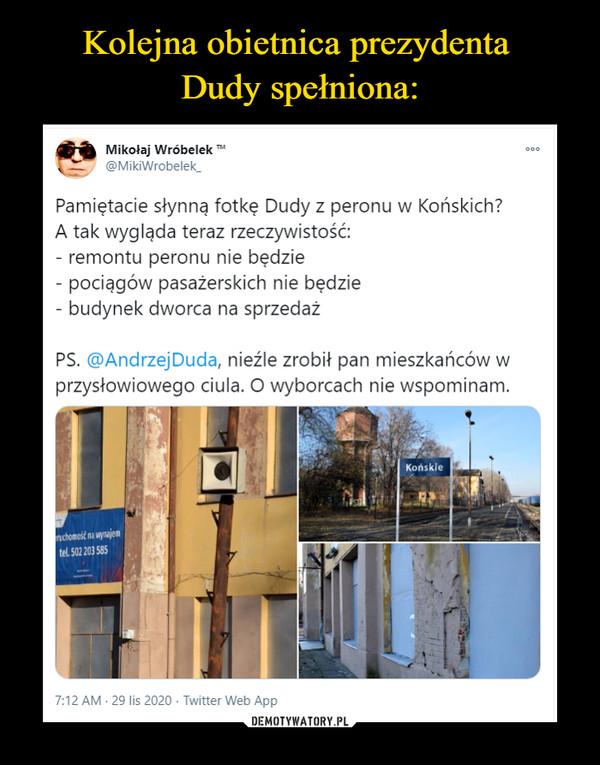 –  Pamiętacie słynną fotkę Dudy z peronu w Końskich?A tak wygląda teraz rzeczywistość:- remontu peronu nie będzie- pociągów pasażerskich nie będzie- budynek dworca na sprzedażPS. @AndrzejDuda, nieźle zrobił pan mieszkańców w przysłowiowego ciula. O wyborcach nie wspominam.